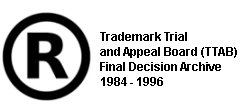 Trademark Trial and Appeal Board (TTAB) Final Decision Archive 1984 - 1996